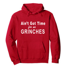 Ain't Got Time For No Grinches Hoodie