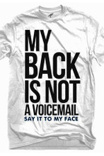 My Back Is Not A Voice Mail - Say It To My Face