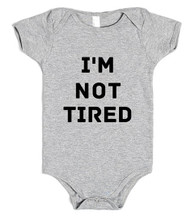 Hilarious Baby Onesie I'm Not Tired