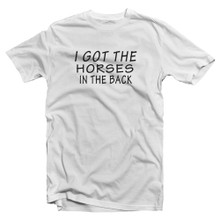 I Got The Horses In The Back T Shirt for Old Town Road and Billy Ray Cyrus Fans  = Apparel