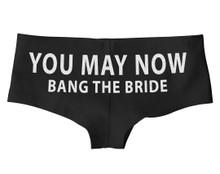 You May Now Bang The Bride Boy Short Panty Wedding or Honeymoon Funny