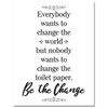 Everybody Wants To Change The World - Toilet Paper - 11x14 Unframed Art Print - Great Bathroom Decor