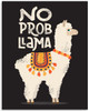 No Prob Llama - 11x14 Unframed Art Print - Great Inspirational Gift/Wall Decor