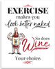 Exercise Make You Look Better Naked, So Does Wine - 11x14 Unframed Art Print - Great Funny Bar Decor
