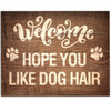 Welcome Hope You Like Dog Hair - 11x14 Unframed Art Print - Great Gift for Dog Lovers