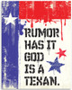 Rumor Has It God Is A Texan - 11x14 Unframed Art Print - Great Gift to People From Texas/Great Home Decor