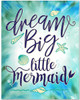 Dream Big Little Mermaid - 11x14 Unframed Art Print - Great Inspirational Gift/Great Girl's Bedroom Wall Decor