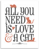 All You Need Is Love And A Cat - 11x14 Unframed Art Print - Great Gift to Cat Lovers