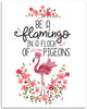 Be A Flamingo In A Flock Of Pigeons - 11x14 Unframed Art Print - Great Inspirational Gift