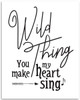 Wild Thing You Make My Heart Sing - 11x14 Unframed Art Print - Great Wedding Gift