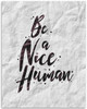 Be A Nice Human - 11x14 Unframed Typography Art Print - Great Inspirational Gift