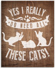 Yes I Really Do Need All These Cats - 11x14 Unframed Art Print - Great Gift to Cat Lovers