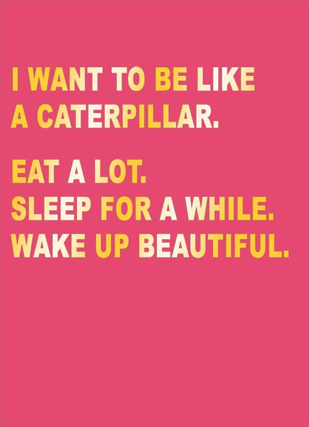 i want to be like a caterpillar just for laugh card