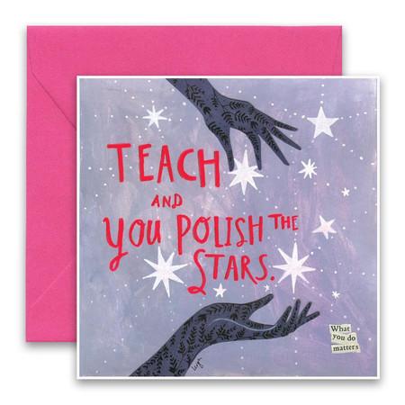 teach and you polish the stars teacher card