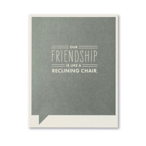 our friendship is like a reclining chair friendship card