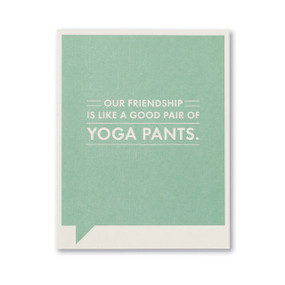like a good pair of yoga pants friendship card, front