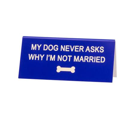 my dog never asks desk sign