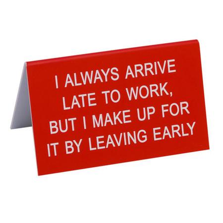 I always arrive late desk sign