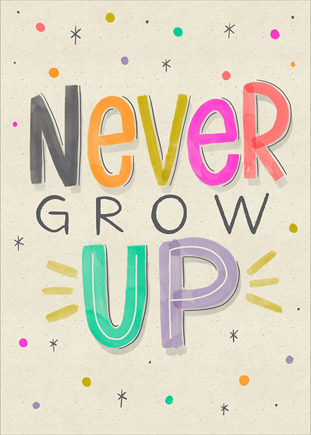 """never grow up birthday card, 5"""" x 7"""" Printed on FSC certified board. Each card is cello wrapped and includes a kraft envelope."""