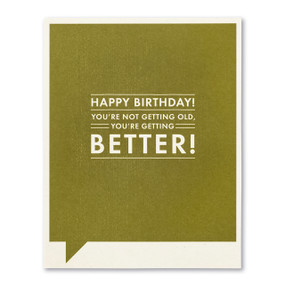 Birthday card, getting old, getting better, FSC®-certified, 100% post-consumer recycled paper, funny, SIZE: 4.25″W x 5.38″H, front