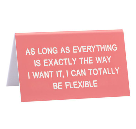 "desk sign, flexible, my way, funny,  Size: 4.5""L x 2.75""W"