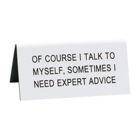 "desk sign, talk to my self, expert advice, funny,  Size: 3.5""L x 1.5""W"