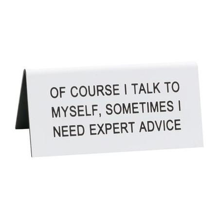 "desk sign, talk to my self, expert advice, funny,  Size: 3.5""L x 1.5""W"