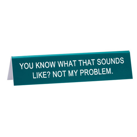"desk sign, not my problem, funny, Size: 5.75""L x 1.25""W"