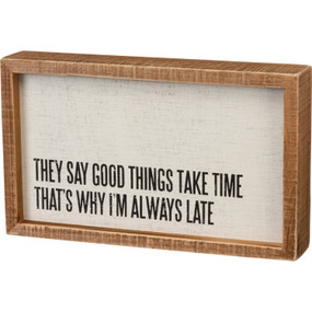"Box sign, They Say Good Things Take Time That's Why I'm Always Late, 10"" x 6"" x 1.75"""