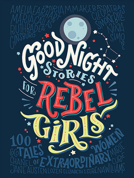 Good Night Stories for Rebel Girls,children's book,100 bedtime stories, extraordinary women, past and present, strong women, role model