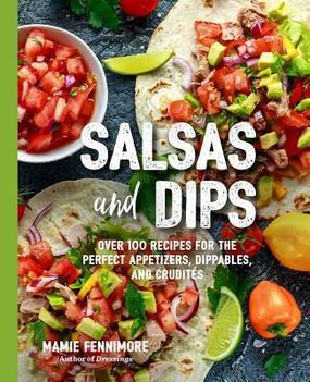 Salsa, dips, appetizers, recipes,101 Recipes, Dippables, Crudités, Chipotle and Adobo Salsa, Roasted Tomato Salsa, Baba Ganoush, Tiramisu Dip, paperback, Page Count: 256