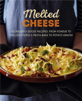 Melted cheese, 65 recipes, cookbook, alpine-inspired raclette and fondue,  grilled cheese toasties, croquettes, pasta bakes, potato gratins, hardcover, Page Count: 144, Dimensions: 8.3 x 6.8 x 0.7 inches