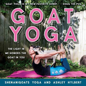 Goat Yoga, book, asana yoga, guide, beautifully photographed, instructions, goat-friendly poses, yoga party, funny