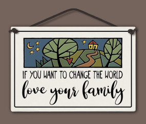 "sign, tile, love your family, change the world, 5"" X 7.25."""