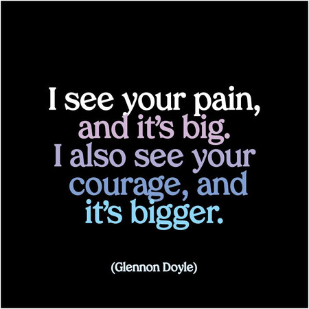 "i see your pain, and it's big. i also see your courage, and it's bigger, glennon doyle  printed in usa, recycled paper, 5"" square. blank inside."