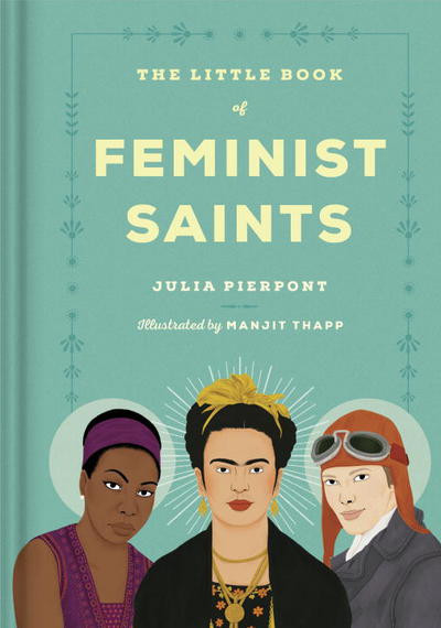 Book, feminist saints, Maya Angelou, Jane Austen, Ruby Bridges, Rachel Carson, Shirley Chisholm, Marie Curie,  Isadora Duncan, Amelia Earhart , inspirational