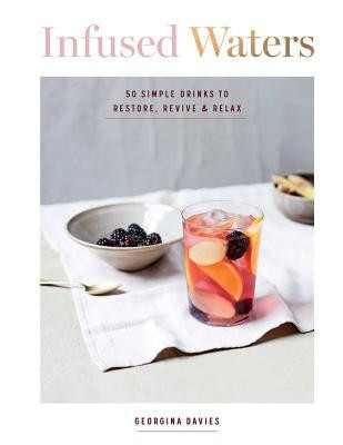 Infused Waters, 50  drink recipes, healthy,  hydration Page Count: 128, hardcover