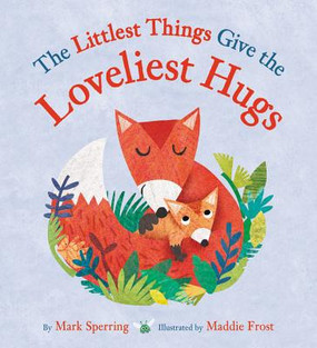the littlest thngs give the lovliest hugs