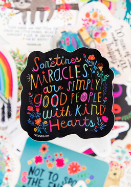 Vinyl sticker, Sometimes miracles are simply good people with kind hearts,   4in diameter