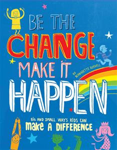 Be the change, make it happen, kids book, make a difference, change the world