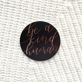 be a kind human sticker, waterproof, 2x2in.
