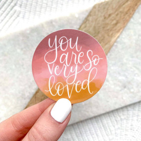 you are so very loved sticker, waterproof, 2X2 in.