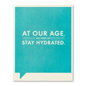 at our age hydrated birthday card