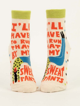 I'll have to run that by my sweat pants womens socks