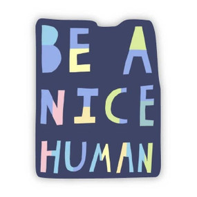 be a nice human sticker, kindness