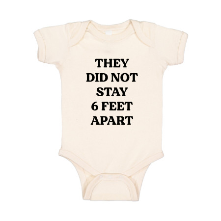 they did not stay 6 ft. apart onesie, 6 months and 12 months