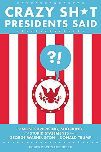 crazy sh*t presidents said (revised), book