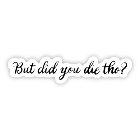 but did you die tho sarcasm sticker
