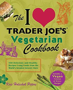 I Love Trader Joe's Vegetarian Cookbook
