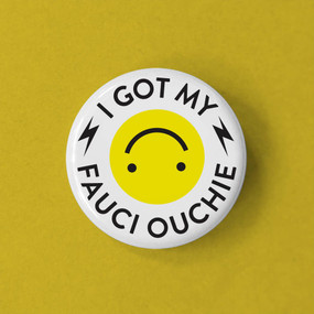 fauci ouchie vaccinated button
